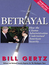 Betrayal (eBook): How the Clinton Administration Undermined American Security