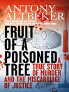 Fruit of a Poisoned Tree (eBook): A True  Story Of Murder And The Miscarriage Of Justice