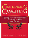 Challenging Coaching (eBook): Going beyond traditional coaching to face the FACTS