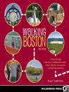 Walking Boston (eBook): 34 Tours Through Beantown's Cobblestone Streets, Historic Districts, Ivory Towers and Bustling Waterfront