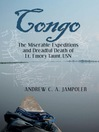 Congo (eBook): The Miserable Expeditions and Dreadful Death of Lt. Emory Taunt, USN