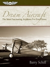 Dream Aircraft (eBook): The Most Fascinating Airplanes I've Ever Flown