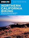 Moon Northern California Biking (eBook): More Than 160 of the Best Rides for Road and Mountain Biking
