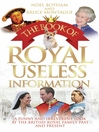 The Book of Royal Useless Information (eBook): A Funny and Irreverent Look At the British Royal Family Past and Present