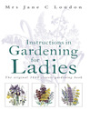 Instructions in Gardening for Ladies (eBook): The original 1834 classic gardening book