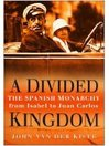 Divided Kingdom (eBook): The Spanish Monarchy From Isabel to Juan Carlos
