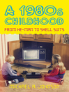 A 1980s Childhood (eBook): From He-man to Shell Suits