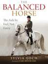The Balanced Horse (eBook): The Aids by Feel, Not Force