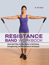 Resistance Band Workbook (eBook): Illustrated Step-by-Step Guide to Stretching, Strengthening and Rehabilitative Techniques
