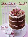 Make, Bake & Celebrate! (eBook): How to create beautifully decorated cakes for every occasion