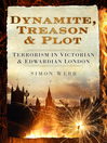 Dynamite, Treason & Plot (eBook): Terrorism In Victorian & Edwardian London