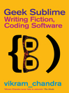 Geek Sublime (eBook): Writing Fiction, Coding Software