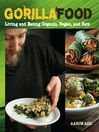 Gorilla Food (eBook): Living and Eating Organic, Vegan, and Raw