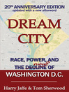 Dream City (eBook): Race, Power, and the Decline of Washington, D.C.