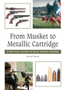 From Musket to Metallic Cartridge (eBook): A Practical History of Black Powder Firearms
