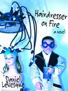 Hairdresser on Fire (eBook): A Novel