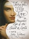 Teresa, My Love (eBook): An Imagined Life of the Saint of Avila