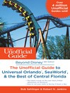 Beyond Disney (eBook): The Unofficial Guide to Universal Orlando, SeaWorld & the Best of Central Florida