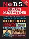 No B.S. Direct Marketing (eBook): The Ultimate No Holds Barred Kick Butt Take No Prisoners Direct Marketing for Non-Direct Marketing Businesses