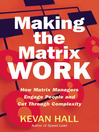 Making the Matrix Work (eBook): How Matrix Managers Engage People and Cut Through Complexity