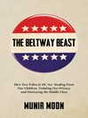 The Beltway Beast (eBook): How Two Tribes in D.C. Are Stealing from Our Children, Violating Our Privacy, and Destroying the Middle Class