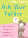 Ask Your Father (eBook): The Questions Children Ask and How to Answer Them