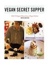 Vegan Secret Supper (eBook): Bold & Elegant Menus from a Rogue Kitchen