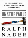 Unstoppable (eBook): The Emerging Left-Right Alliance to Dismantle the Corporate State