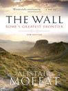 The Wall (eBook): Rome's Greatest Frontier