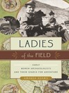 Ladies of the Field (eBook): Early Women Archaeologists and Their Search for Adventure