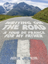 Writing On the Road (eBook): A Tour de France for My Father