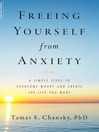 Freeing Yourself from Anxiety (eBook): The 4-Step Plan to Overcome Worry and Create the Life You Want