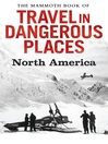 The Mammoth Book of Travel in Dangerous Places (eBook): North America