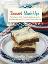 Dessert Mashups (eBook): Tasty Two-in-One Treats Including Sconuts, S'morescake, Chocolate Chip Cookie Pie and Many More