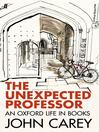 The Unexpected Professor (eBook): An Oxford Life in Books