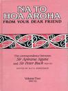 Na to Hoa Aroha, from Your Dear Friend (eBook): The Correspondence of Sir Apirana Ngata and Sir Peter Buck, 1925-50 (Volume II, 1930-32)