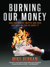 Burning Our Money (eBook): How Government wastes our cash and what we can do about it