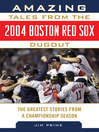 Amazing Tales from the 2004 Boston Red Sox Dugout (eBook): The Greatest Stories from a Championship Season