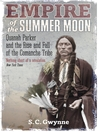Empire of the Summer Moon (eBook): Quanah Parker and the Rise and Fall of the Comanches, the Most Powerful Indian Tribe in American History