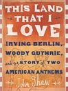 This Land that I Love (eBook): Irving Berlin, Woody Guthrie, and the Story of Two American Anthems