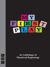 My First Play (eBook): An Anthology of Theatrical Beginnings