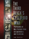The Third Reich's Celluloid War (eBook): Propaganda In Nazi Feature Films, Documentaries and Television