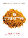 In Stereotype (eBook): South Asia in the Global Literary Imaginary