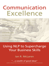 Communication Excellence (eBook): Using Nlp to Supercharge Your Business Skills
