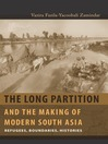 The Long Partition and the Making of Modern South Asia (eBook): Refugees, Boundaries, Histories