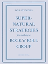Supernatural Strategies for Making a Rock 'n' Roll Group (eBook)