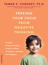 Freeing Your Child from Negative Thinking (eBook): Powerful, Practical Strategies to Build a Lifetime of Resilience, Flexibility, and Happiness