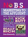 No B. S. Marketing to the Affluent (eBook): No Holds Barred Kick Butt Take No Prisoners Guide to Getting Really Rich
