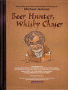 Beer Hunter, Whisky Chaser (eBook): New Writing On Beer and Whisky In Honour of Michael Jackson.