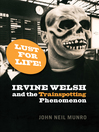 Lust for Life! (eBook): Irvine Welsh and the Trainspotting Phenomenon